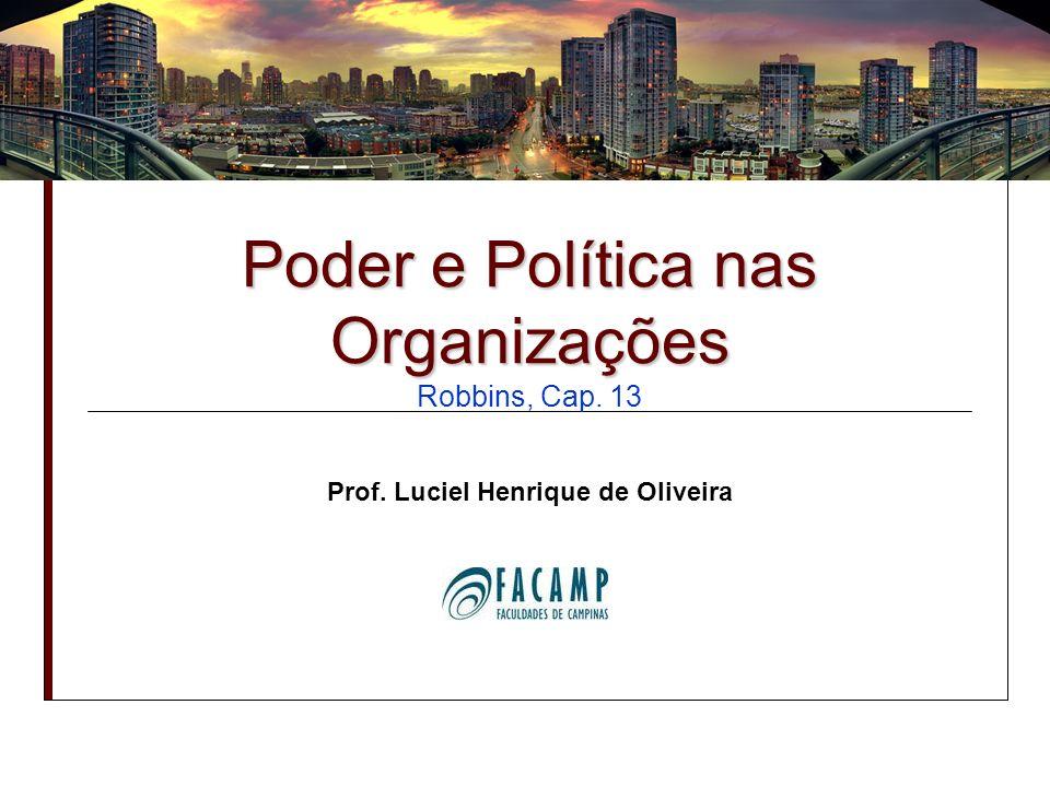 Poder e Política nas Organizações Poder e Política nas Organizações Robbins, Cap. 13 Prof. Luciel Henrique de Oliveira