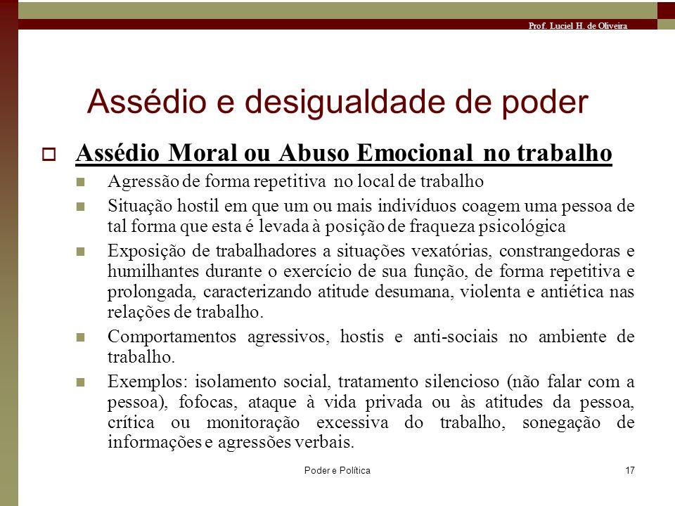 Prof. Luciel H. de Oliveira Poder e Política17 Assédio e desigualdade de poder Assédio Moral ou Abuso Emocional no trabalho Agressão de forma repetiti