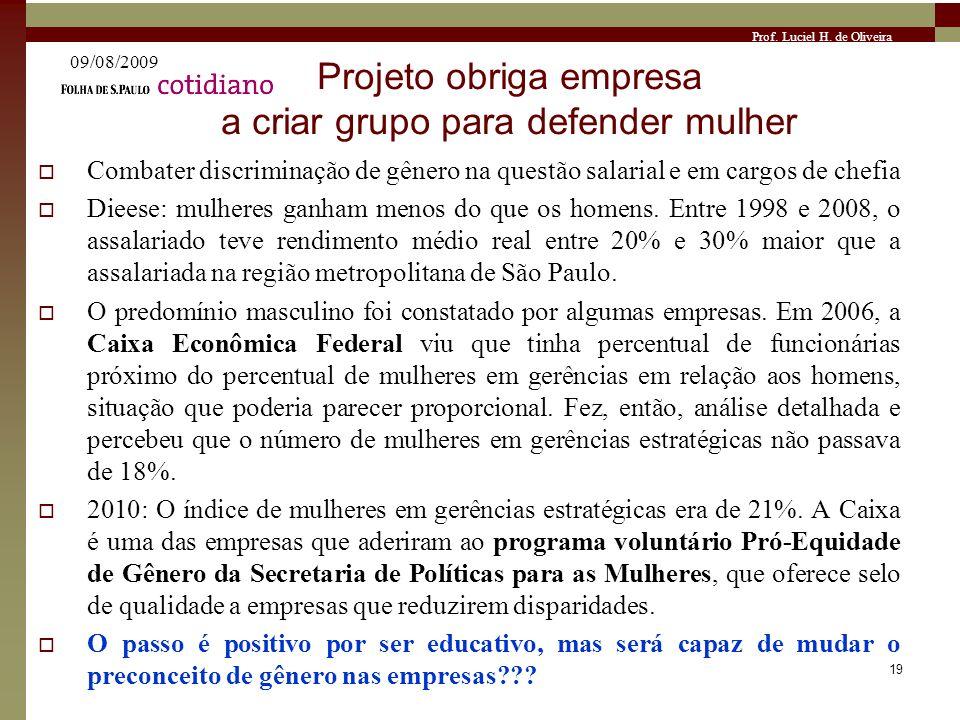 Prof. Luciel H. de Oliveira Projeto obriga empresa a criar grupo para defender mulher Combater discriminação de gênero na questão salarial e em cargos