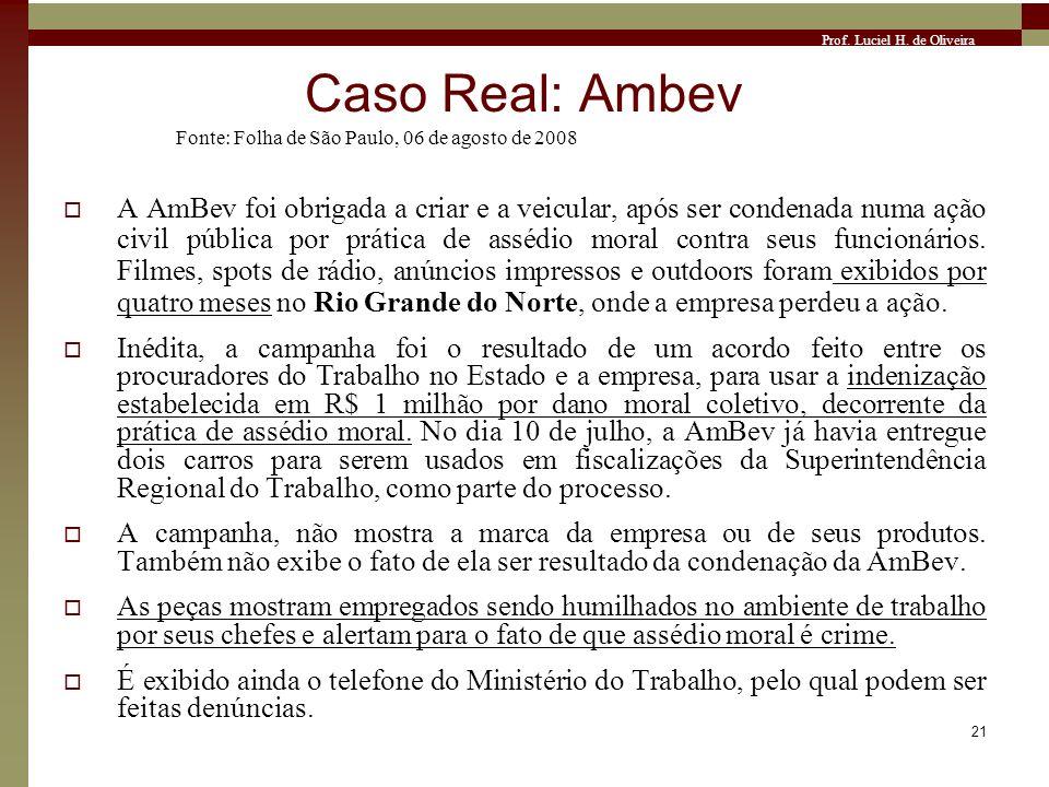 Prof. Luciel H. de Oliveira 21 Caso Real: Ambev A AmBev foi obrigada a criar e a veicular, após ser condenada numa ação civil pública por prática de a