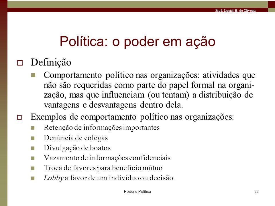 Prof. Luciel H. de Oliveira Poder e Política22 Política: o poder em ação Definição Comportamento político nas organizações: atividades que não são req