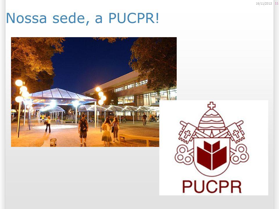 Nossa sede, a PUCPR! 11 16/11/2013