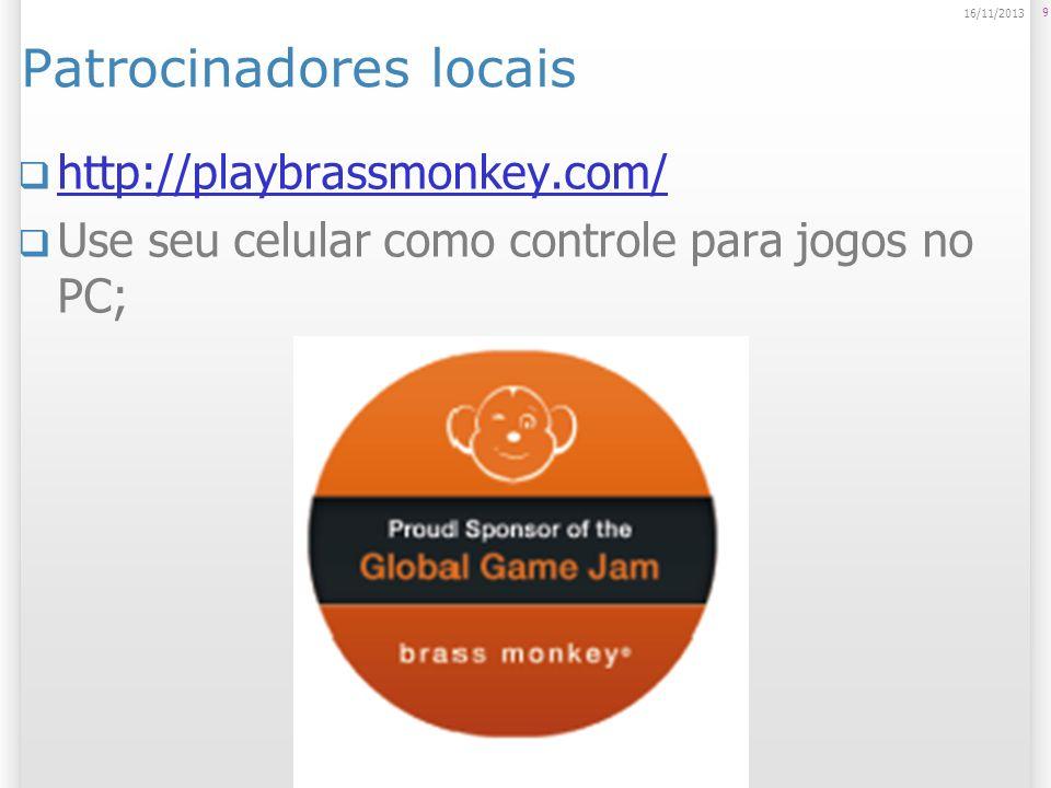 Patrocinadores locais 9 16/11/2013 http://playbrassmonkey.com/ Use seu celular como controle para jogos no PC;