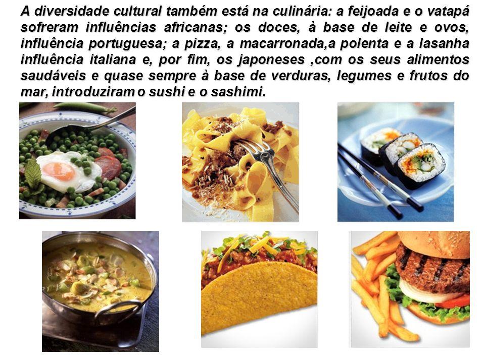 A diversidade cultural também está na culinária: a feijoada e o vatapá sofreram influências africanas; os doces, à base de leite e ovos, influência po