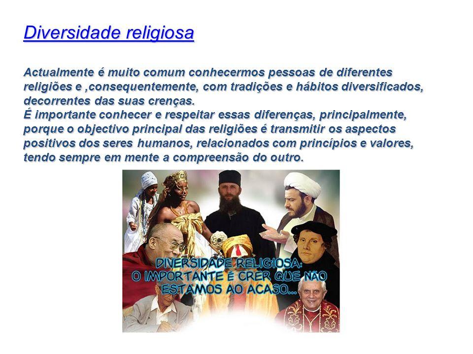 Diversidade religiosa Actualmente é muito comum conhecermos pessoas de diferentes religiões e,consequentemente, com tradições e hábitos diversificados
