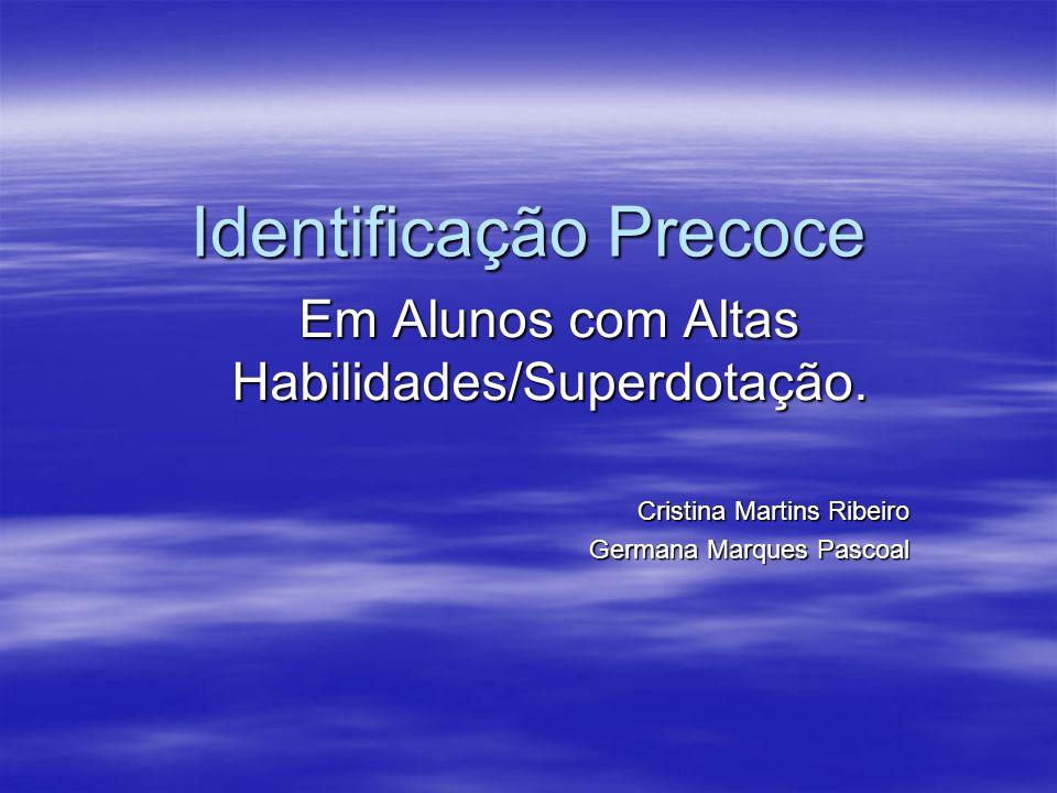 Identificação Precoce Em Alunos com Altas Habilidades/Superdotação. Cristina Martins Ribeiro Germana Marques Pascoal