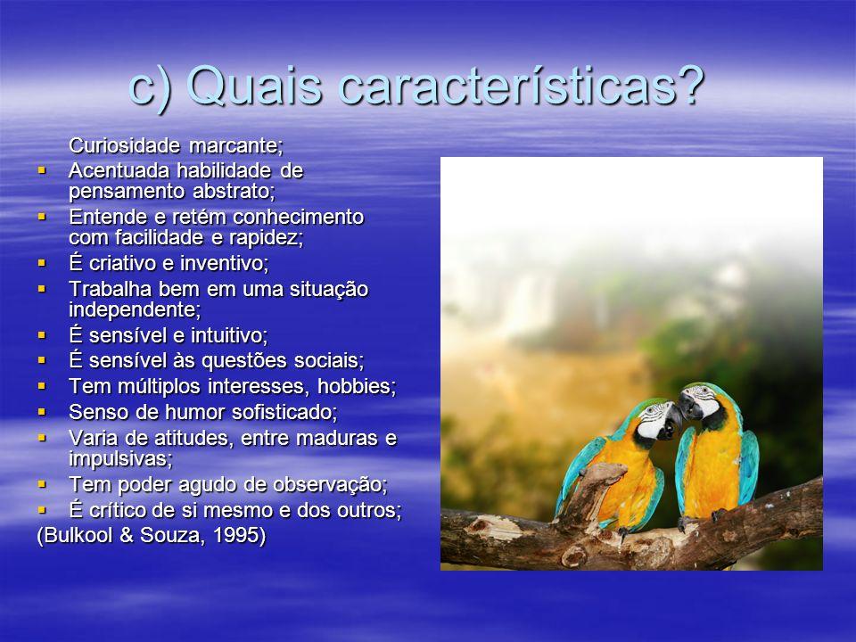 c) Quais características? Curiosidade marcante; Acentuada habilidade de pensamento abstrato; Acentuada habilidade de pensamento abstrato; Entende e re