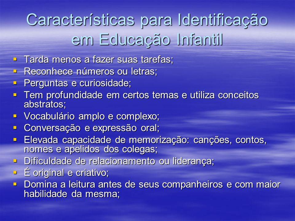 Características para Identificação em Educação Infantil Tarda menos a fazer suas tarefas; Tarda menos a fazer suas tarefas; Reconhece números ou letra