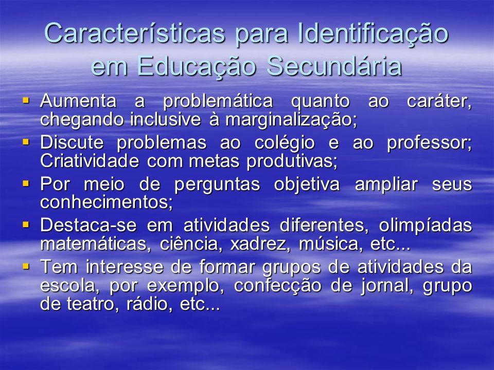 Características para Identificação em Educação Secundária Aumenta a problemática quanto ao caráter, chegando inclusive à marginalização; Aumenta a pro
