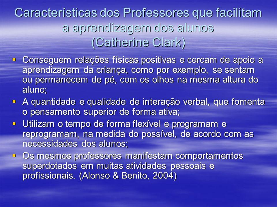 Características dos Professores que facilitam a aprendizagem dos alunos (Catherine Clark) Conseguem relações físicas positivas e cercam de apoio a apr