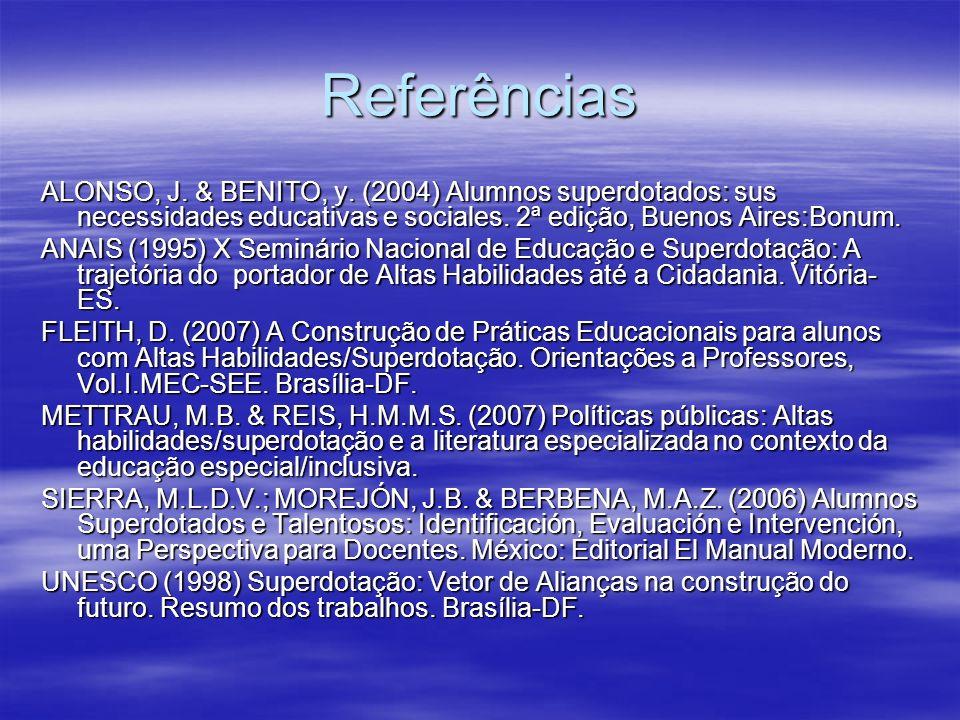 Referências ALONSO, J. & BENITO, y. (2004) Alumnos superdotados: sus necessidades educativas e sociales. 2ª edição, Buenos Aires:Bonum. ANAIS (1995) X