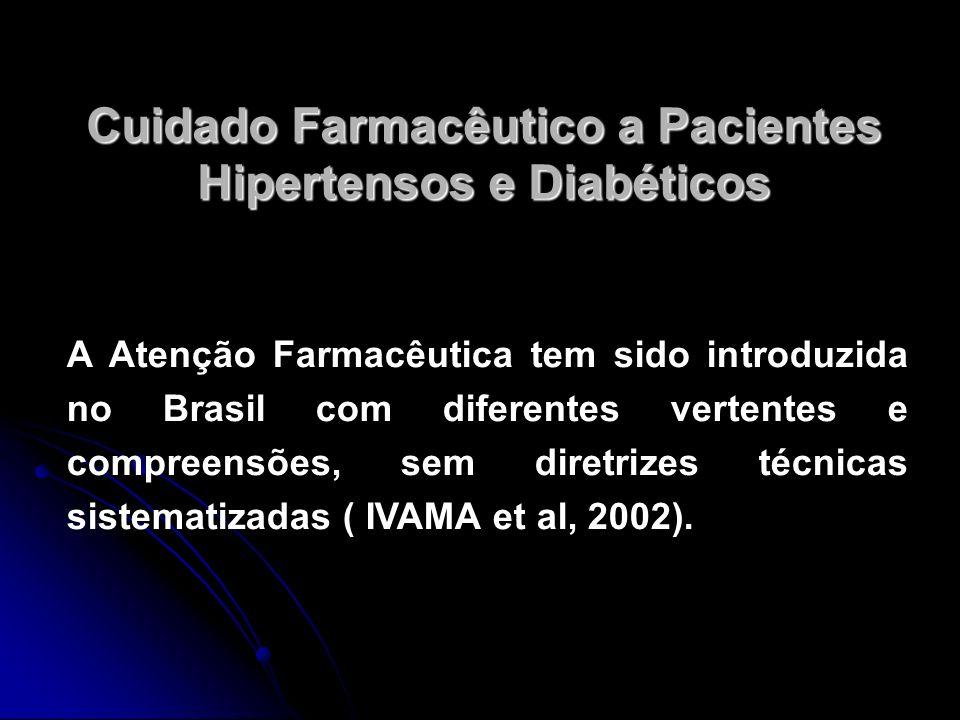 Cuidado Farmacêutico a Pacientes Hipertensos e Diabéticos A Atenção Farmacêutica tem sido introduzida no Brasil com diferentes vertentes e compreensõe