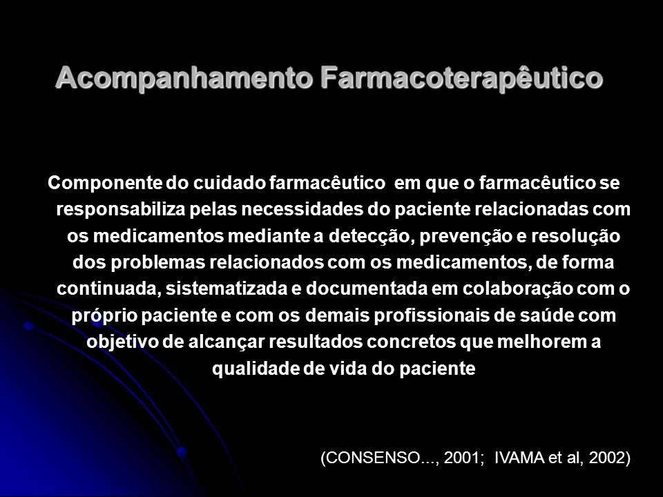 Acompanhamento Farmacoterapêutico Componente do cuidado farmacêutico em que o farmacêutico se responsabiliza pelas necessidades do paciente relacionad