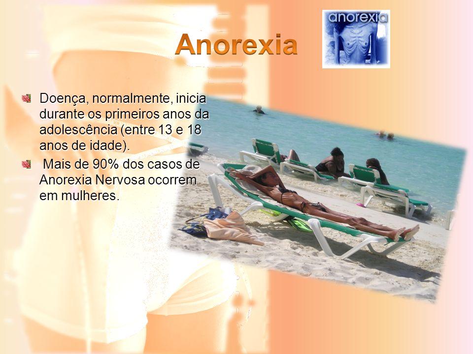 Doença, normalmente, inicia durante os primeiros anos da adolescência (entre 13 e 18 anos de idade). Mais de 90% dos casos de Anorexia Nervosa ocorrem
