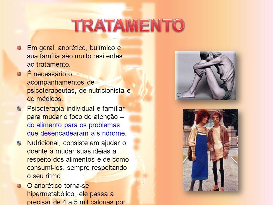 Em geral, anorético, bulímico e sua família são muito resitentes ao tratamento. É necessário o acompanhamentos de psicoterapeutas, de nutricionista e