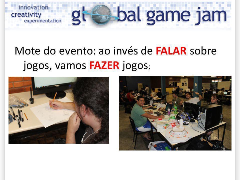 Mote do evento: ao invés de FALAR sobre jogos, vamos FAZER jogos ;