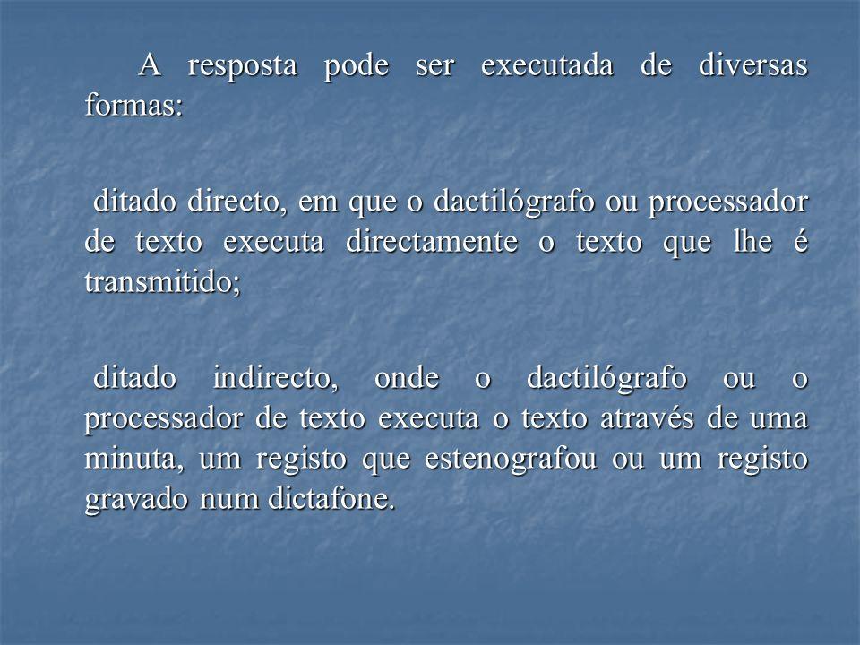 A resposta pode ser executada de diversas formas: ditado directo, em que o dactilógrafo ou processador de texto executa directamente o texto que lhe é