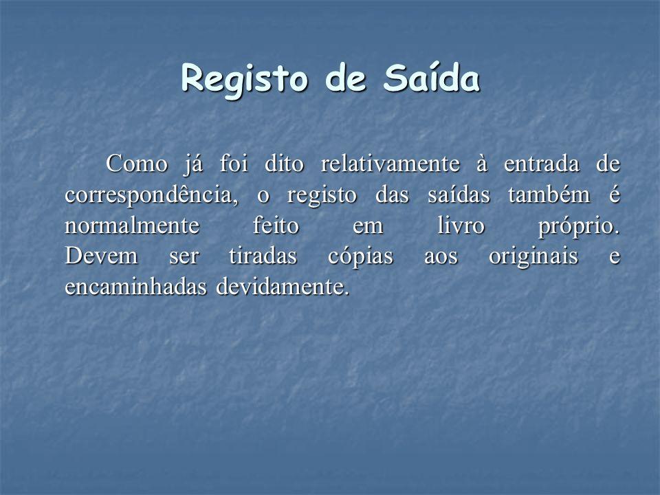 Registo de Saída Como já foi dito relativamente à entrada de correspondência, o registo das saídas também é normalmente feito em livro próprio. Devem