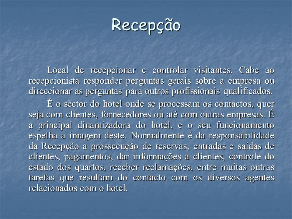 Recepção Local de recepcionar e controlar visitantes. Cabe ao recepcionista responder perguntas gerais sobre a empresa ou direccionar as perguntas par