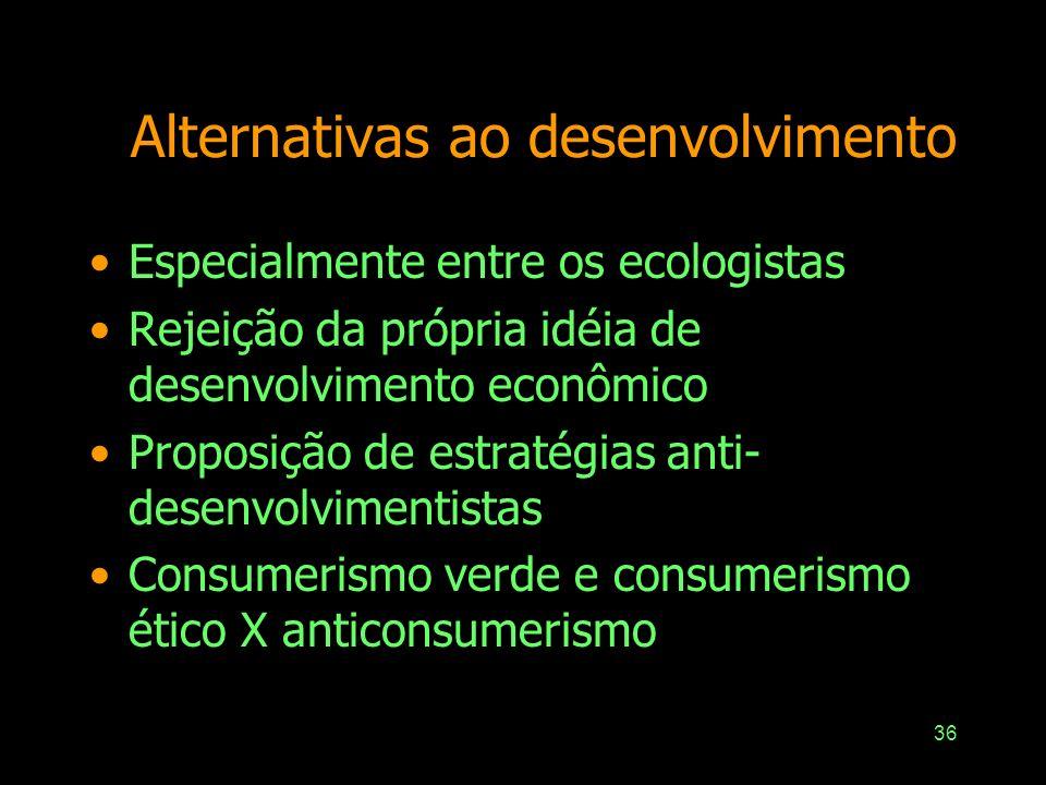 35 Desenvolvimento alternativo ou solidário cidadania, inclusão de setores marginalizados e subordinação do econômico a outros objetivos e valores mui