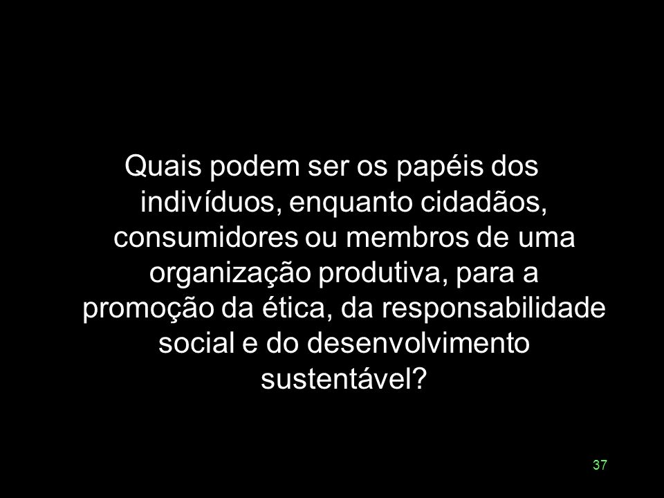 36 Alternativas ao desenvolvimento Especialmente entre os ecologistas Rejeição da própria idéia de desenvolvimento econômico Proposição de estratégias