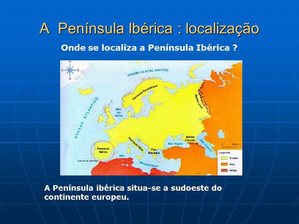 A Península Ibérica : localização A Península ibérica situa-se a sudoeste do continente europeu. Onde se localiza a Península Ibérica ?