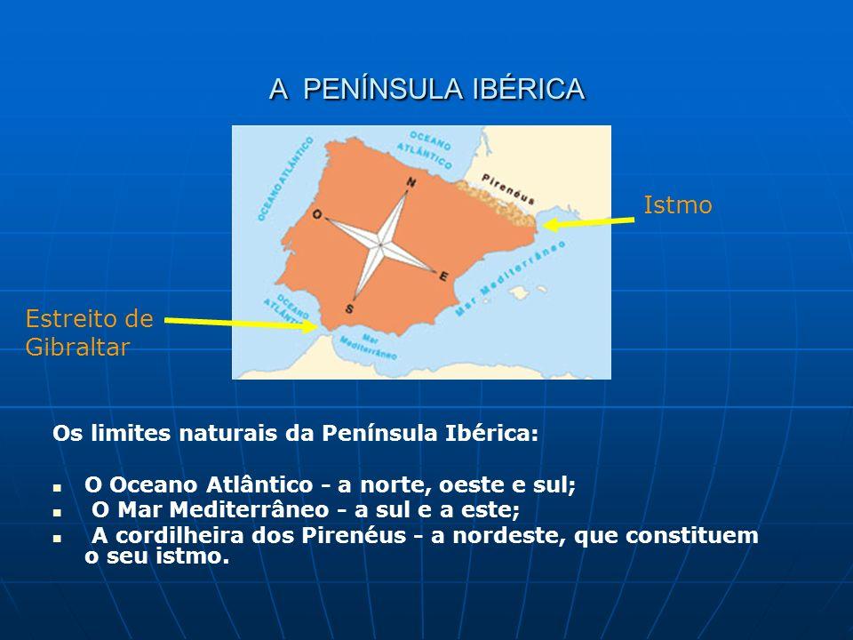 A PENÍNSULA IBÉRICA Os limites naturais da Península Ibérica: O Oceano Atlântico - a norte, oeste e sul; O Mar Mediterrâneo - a sul e a este; A cordil