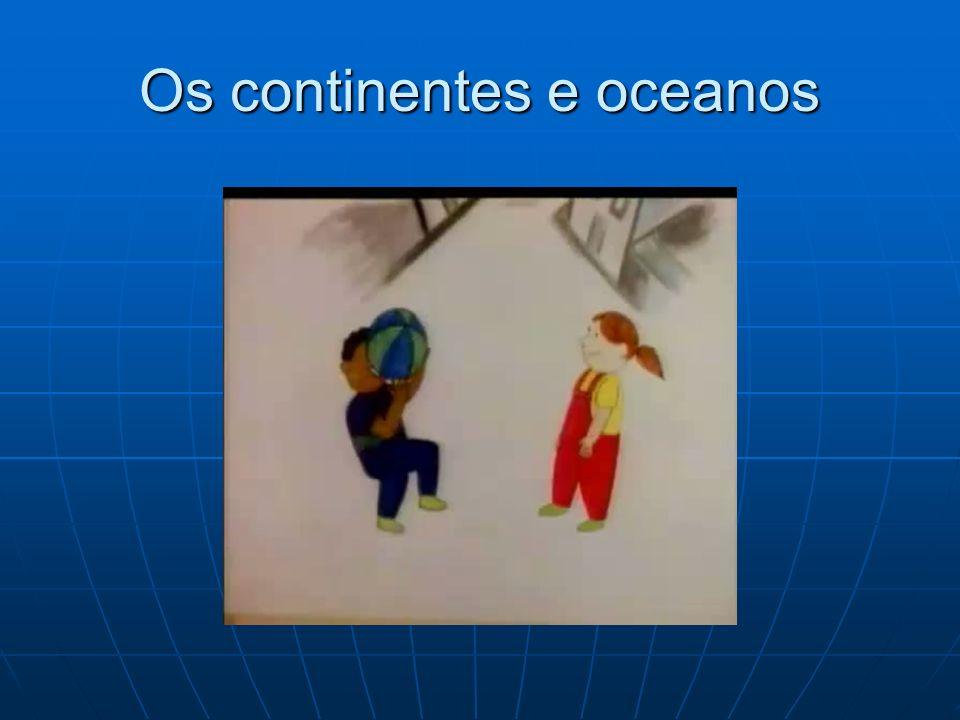 Os continentes e oceanos