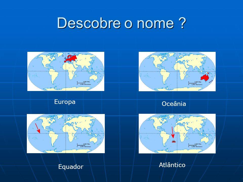 Descobre o nome ? Equador Europa Oceânia Atlântico