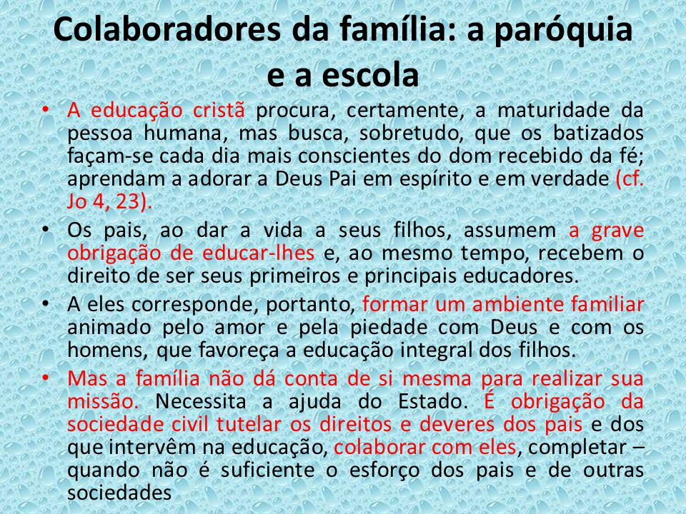 Colaboradores da família: a paróquia e a escola A educação cristã procura, certamente, a maturidade da pessoa humana, mas busca, sobretudo, que os bat