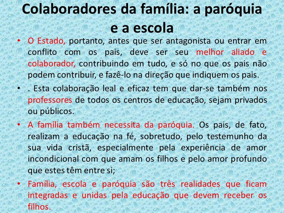 Colaboradores da família: a paróquia e a escola O Estado, portanto, antes que ser antagonista ou entrar em conflito com os pais, deve ser seu melhor a