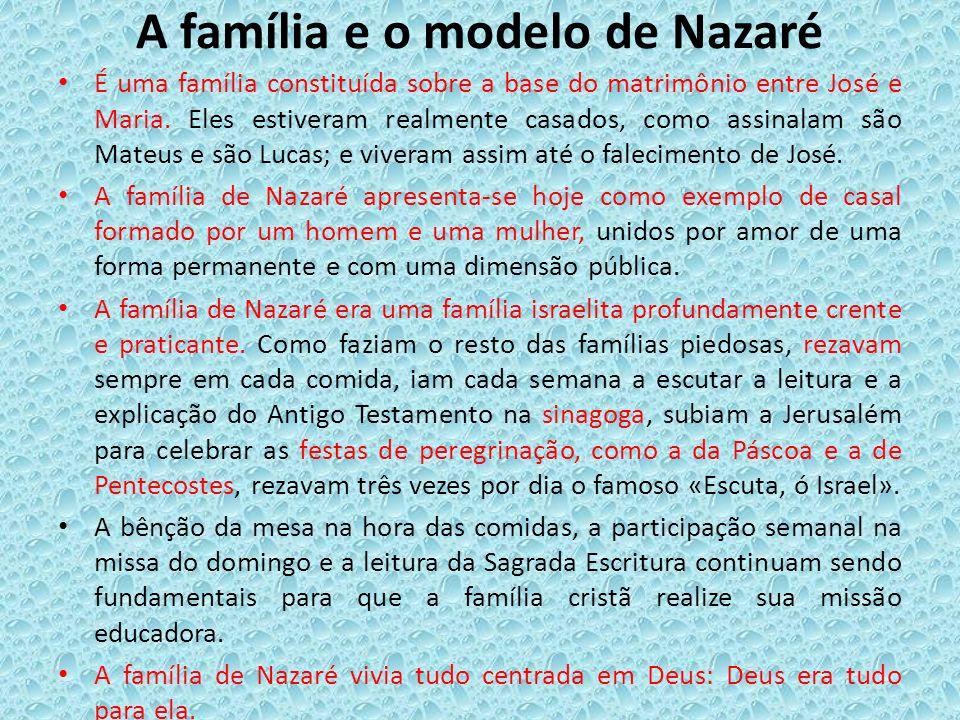 A família e o modelo de Nazaré É uma família constituída sobre a base do matrimônio entre José e Maria. Eles estiveram realmente casados, como assinal