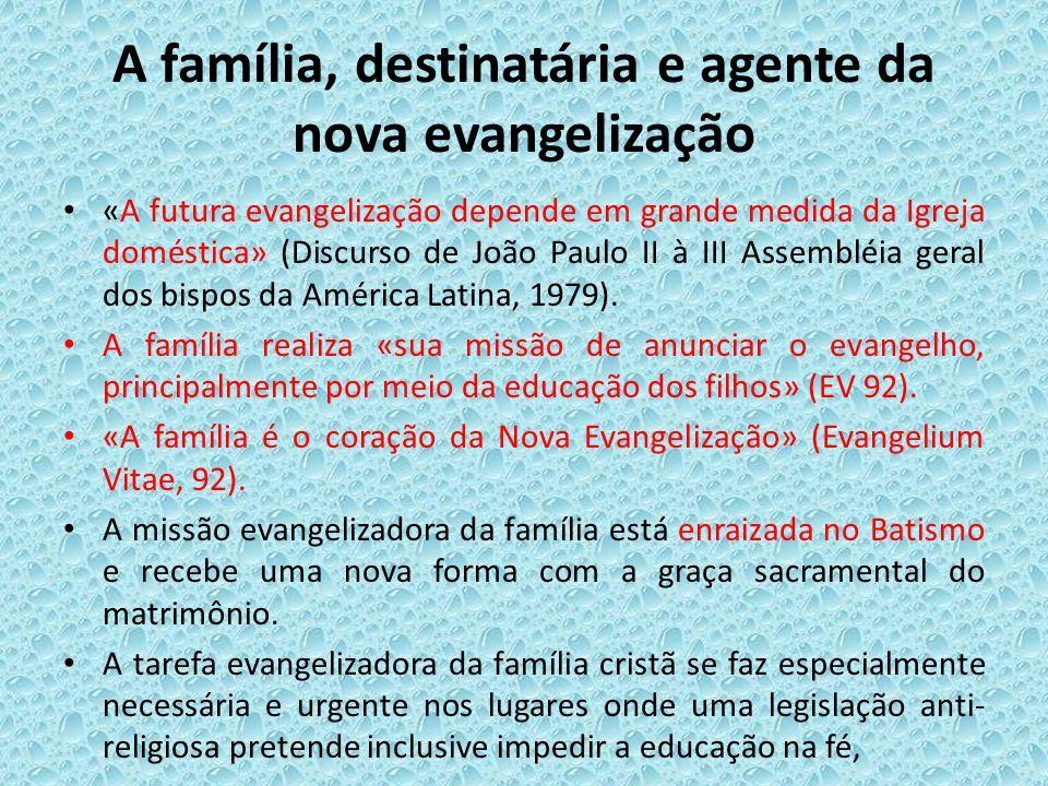 A família, destinatária e agente da nova evangelização «A futura evangelização depende em grande medida da Igreja doméstica» (Discurso de João Paulo I