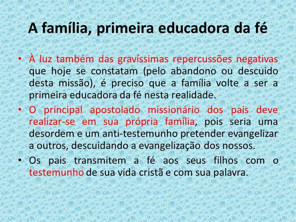 A família, primeira educadora da fé À luz também das gravíssimas repercussões negativas que hoje se constatam (pelo abandono ou descuido desta missão)
