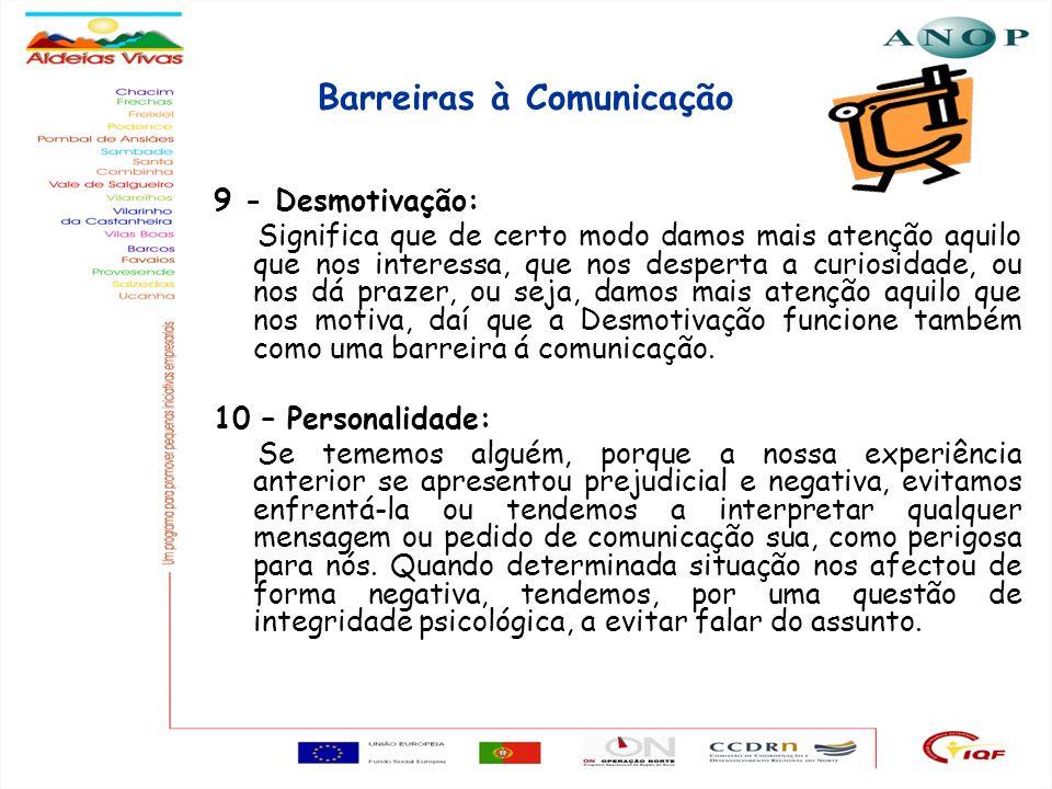 14 Barreiras à Comunicação 9 - Desmotivação: Significa que de certo modo damos mais atenção aquilo que nos interessa, que nos desperta a curiosidade,