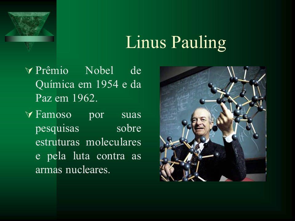 Linus Pauling Prêmio Nobel de Química em 1954 e da Paz em 1962. Famoso por suas pesquisas sobre estruturas moleculares e pela luta contra as armas nuc