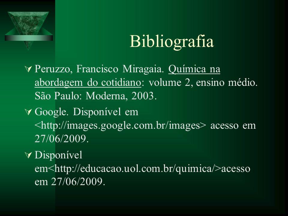 Bibliografia Peruzzo, Francisco Miragaia. Química na abordagem do cotidiano: volume 2, ensino médio. São Paulo: Moderna, 2003. Google. Disponível em a