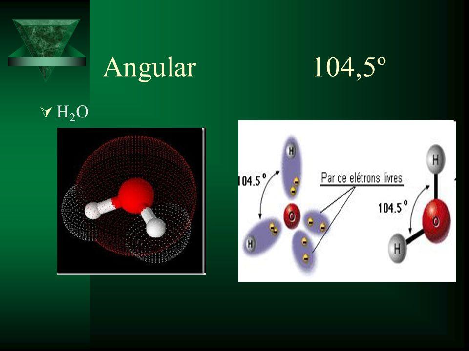 Angular 104,5º H 2 O