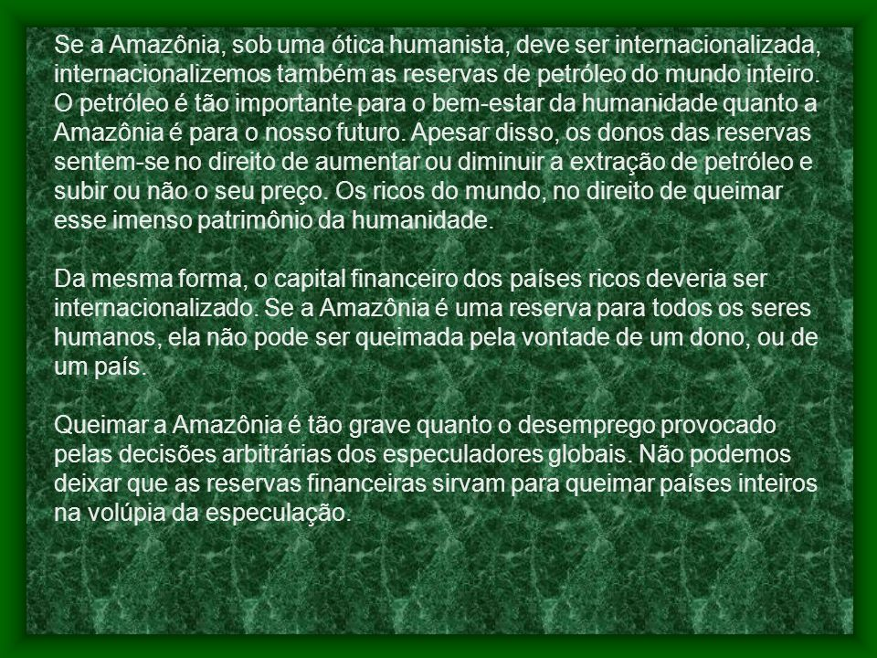 Resposta de Cristóvão Buarque Fui questionado sobre o que pensava da internacionalização da Amazônia, durante um debate, nos Estados Unidos. O jovem i