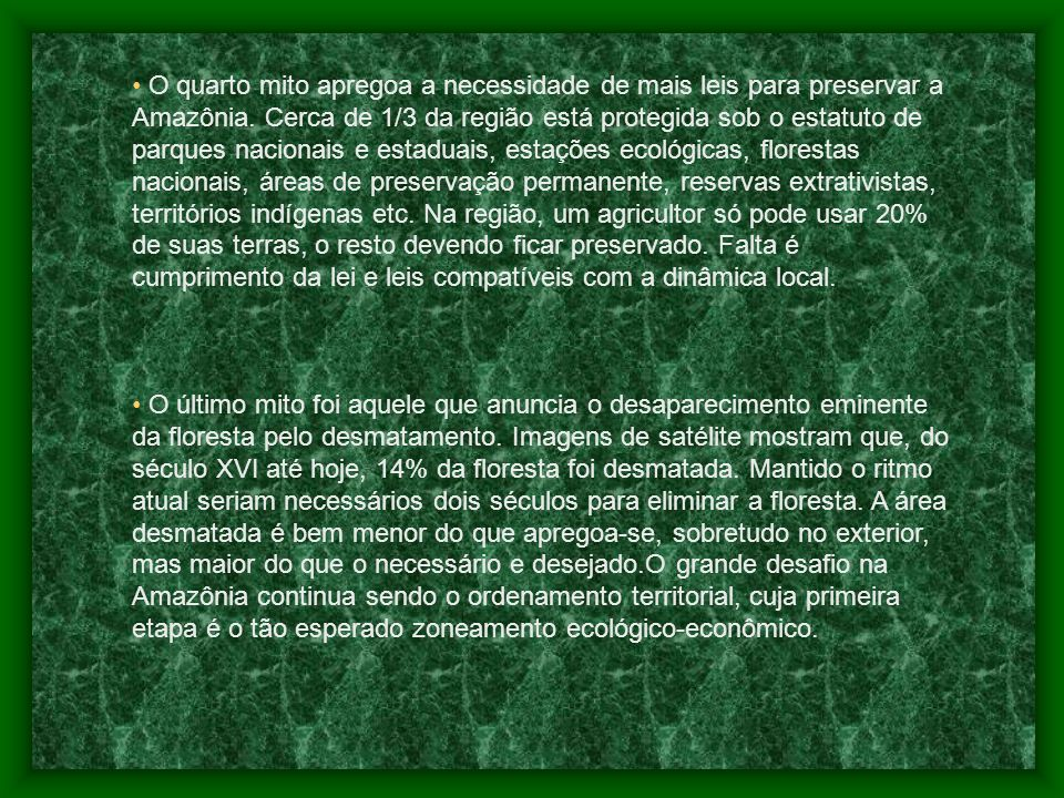 O quarto mito apregoa a necessidade de mais leis para preservar a Amazônia.