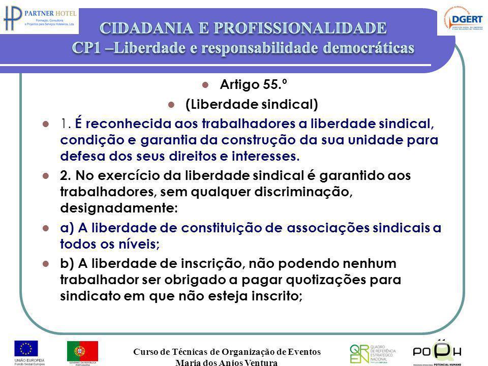 Artigo 55.º (Liberdade sindical) 1. É reconhecida aos trabalhadores a liberdade sindical, condição e garantia da construção da sua unidade para defesa
