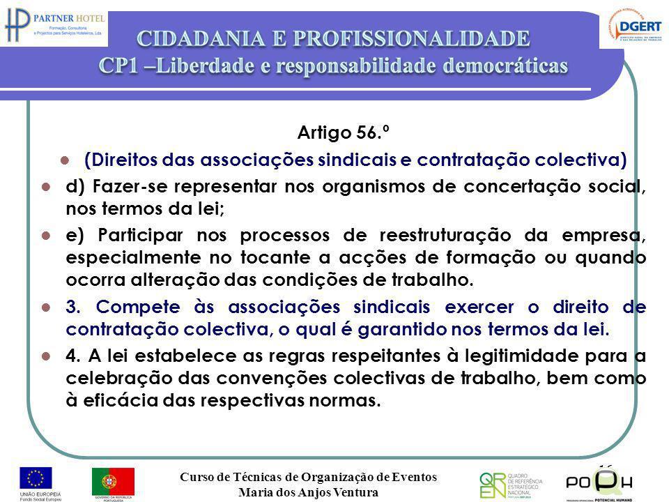 Artigo 56.º (Direitos das associações sindicais e contratação colectiva) d) Fazer-se representar nos organismos de concertação social, nos termos da l