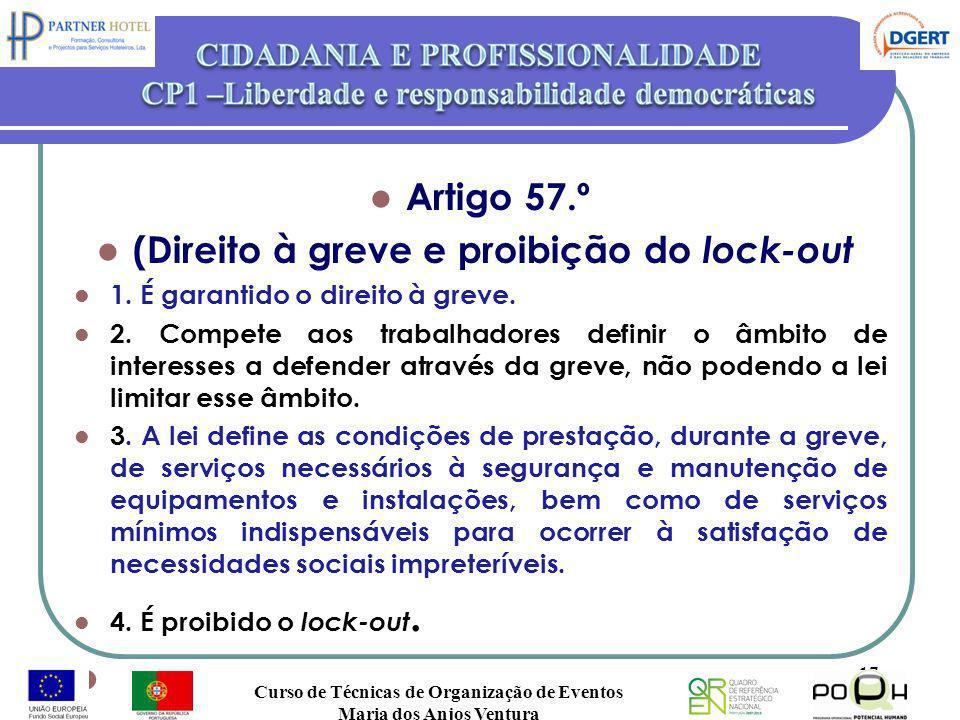 Artigo 57.º (Direito à greve e proibição do lock-out 1. É garantido o direito à greve. 2. Compete aos trabalhadores definir o âmbito de interesses a d