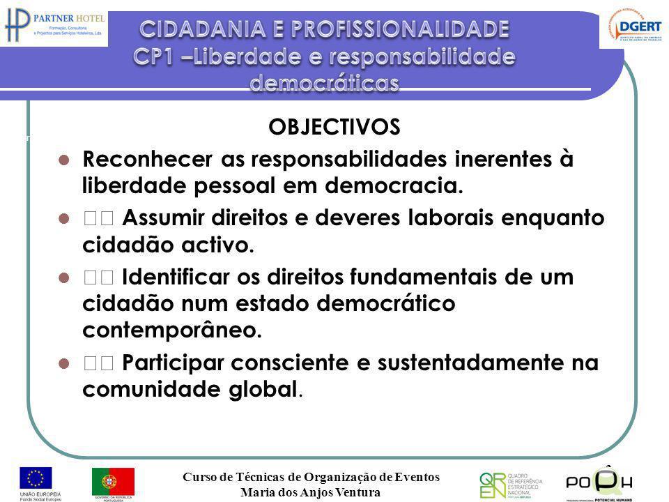 OBJECTIVOS Reconhecer as responsabilidades inerentes à liberdade pessoal em democracia. Assumir direitos e deveres laborais enquanto cidadão activo. I