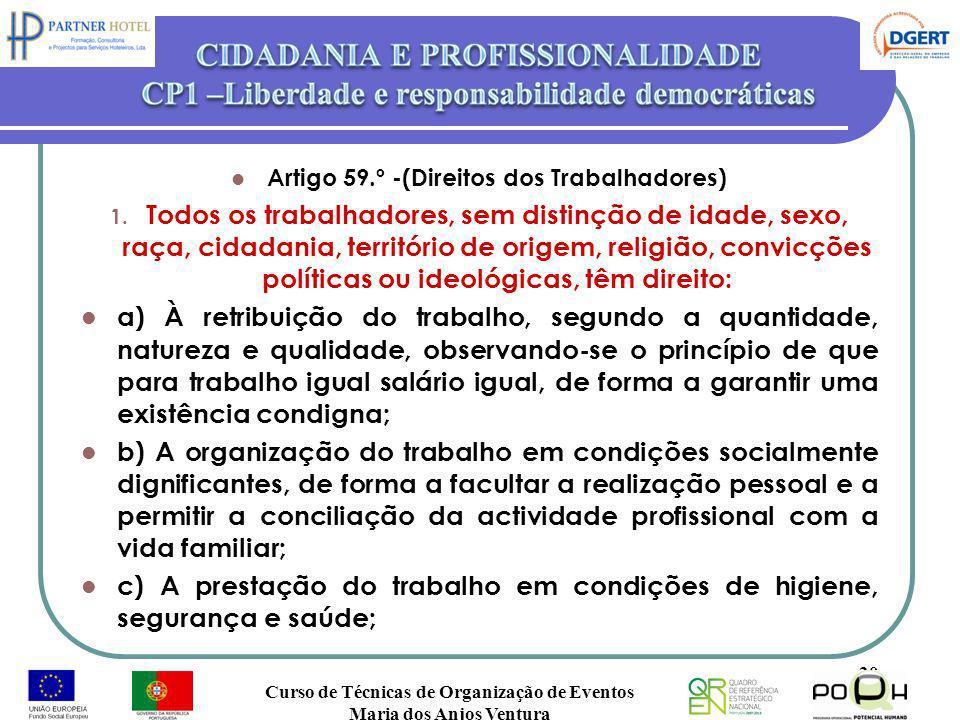 Artigo 59.º -(Direitos dos Trabalhadores) 1. Todos os trabalhadores, sem distinção de idade, sexo, raça, cidadania, território de origem, religião, co