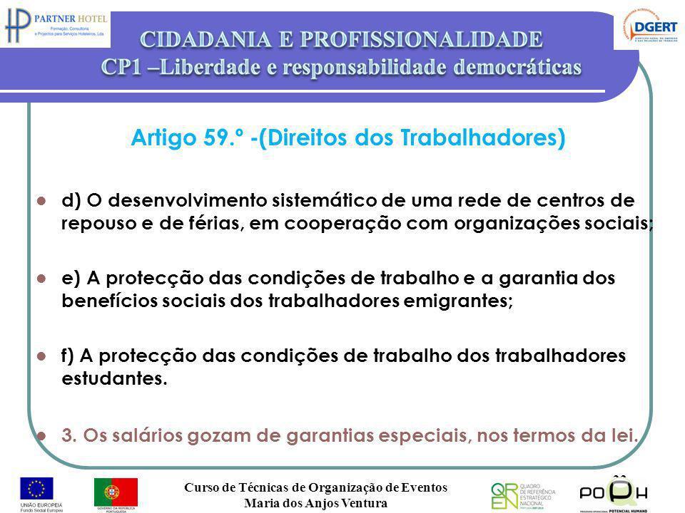 Artigo 59.º -(Direitos dos Trabalhadores) d) O desenvolvimento sistemático de uma rede de centros de repouso e de férias, em cooperação com organizaçõ