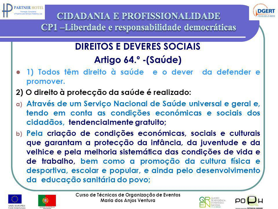 Curso de Técnicas de Organização de Eventos Maria dos Anjos Ventura 26 DIREITOS E DEVERES SOCIAIS Artigo 64.º -(Saúde) 1) Todos têm direito à saúde e