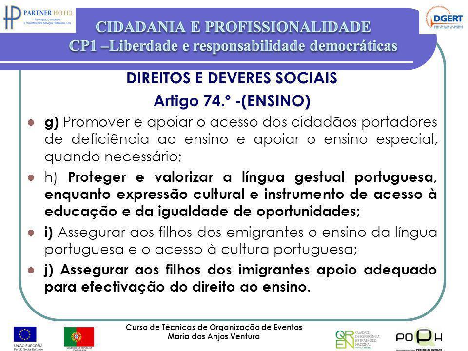 Curso de Técnicas de Organização de Eventos Maria dos Anjos Ventura 41 DIREITOS E DEVERES SOCIAIS Artigo 74.º -(ENSINO) g) Promover e apoiar o acesso