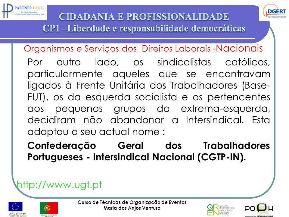 Curso de Técnicas de Organização de Eventos Maria dos Anjos Ventura 45 Organismos e Serviços dos Direitos Laborais - Nacionais Por outro lado, os sind