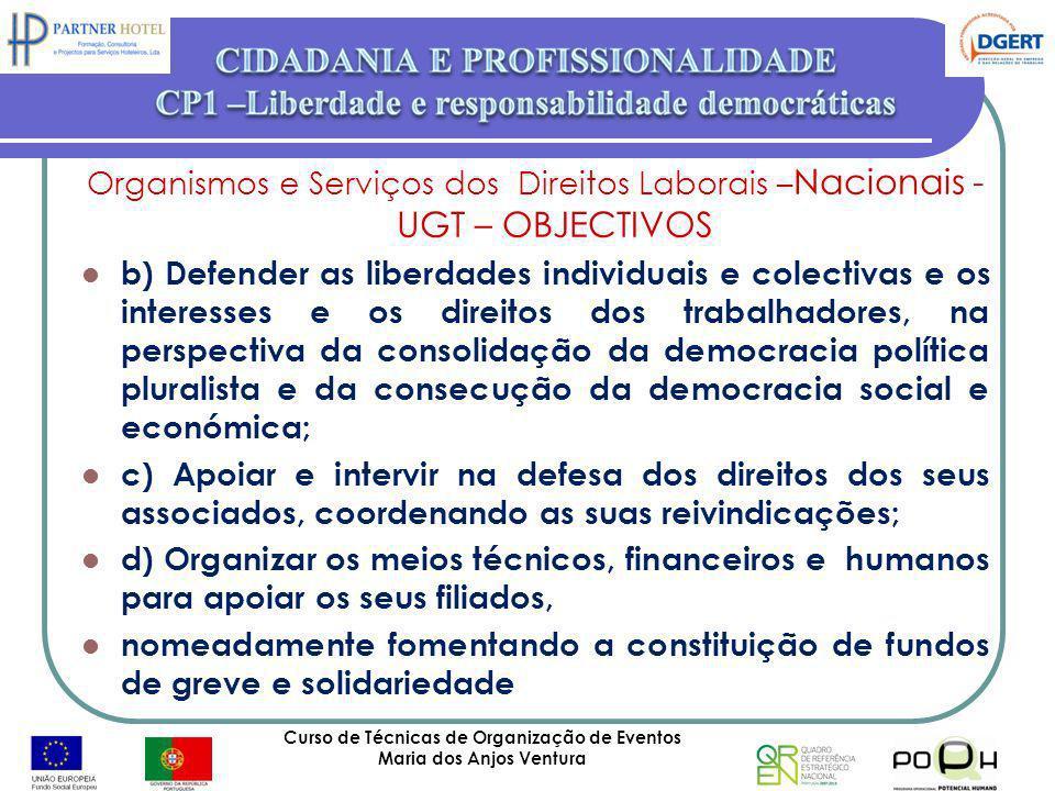 Curso de Técnicas de Organização de Eventos Maria dos Anjos Ventura 47 Organismos e Serviços dos Direitos Laborais – Nacionais - UGT – OBJECTIVOS b) D